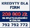 Kredyty dla FIRM! Na spłatę zaległości w ZUS/US! Cała Polska! poszukuję Biznesowe / Współpraca