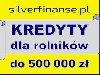 Kredyty dla ROLNIKÓW! 500 000 zł! poszukuję Biznesowe / Współpraca